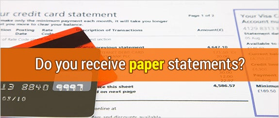 Do you receive paper statements? © jason cox/Shutterstock.com