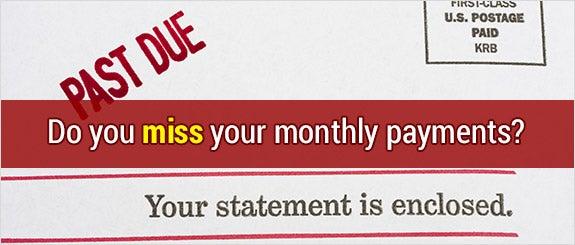 Do you miss your monthly payments? © karen roach/Shutterstock.com