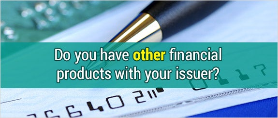 Do you have other financial products with your issuer? © JohnKwan/Shutterstock.com