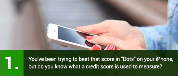 You know you've been trying to beat that score in 'Dots' on your iPhone, but do you know what a credit score is used to measure? © Tsyhun/Shutterstock.com