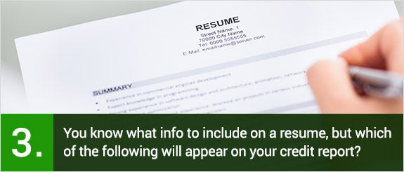 You know what info to include on a resume, but which of the following will appear on your credit report?  © Andrey_Popov/Shutterstock.com