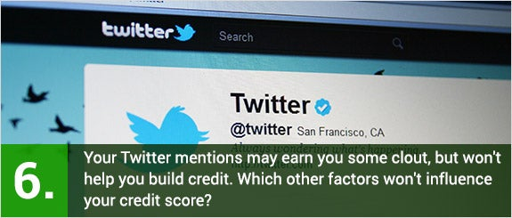 Your Twitter mentions may earn you some clout, but won't help you build credit. Which other factors won't influence your credit score? © Annette Shaff/Shutterstock.com