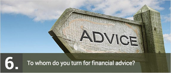 To whom do you turn for financial advice? © ross-edward cairney/Shutterstock.com