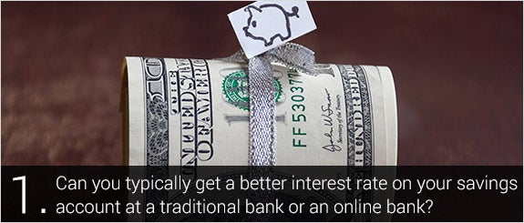 Can you typically get a better interest rate on your savings account at a traditional bank or an online bank? © Markgraf/Shutterstock.com
