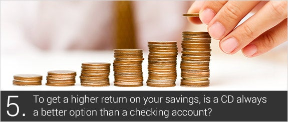 To get a higher return on your savings, is a CD always the better option than a checking account? © tanatat/Shutterstock.com
