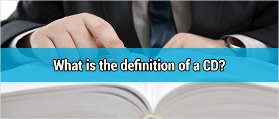 What is the definition of a CD? © mizar_21984/Shutterstock.com