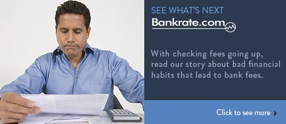 With checking fees going up, read our story about bad financial habits that lead to bank fees.