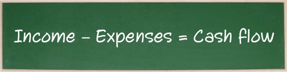 Income – Expenses = Cash flow