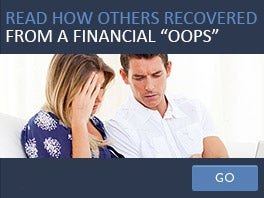 Read how others recovered from a financial 'oops'