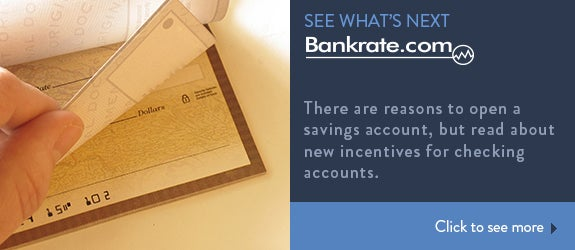 There are reasons to open a savings account, but read about new incentives for checking accounts. © Anita Patterson Peppers/Shutterstock.com